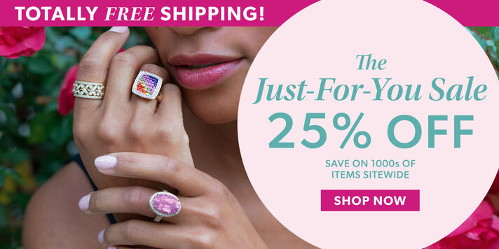Totally Free Shipping! The Just-For-You Sale. 25% Off. Save on 1000s of Items Sitewide. Shop Now. Image Featuring Model Shot Wearing 3 Rings. Greens and Pink Flowers in the Background